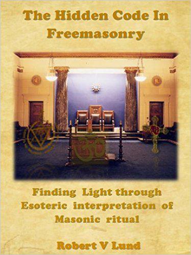 The Hidden Code in Freemasonry: Finding Light through esoteric interpretation of Masonic Ritual