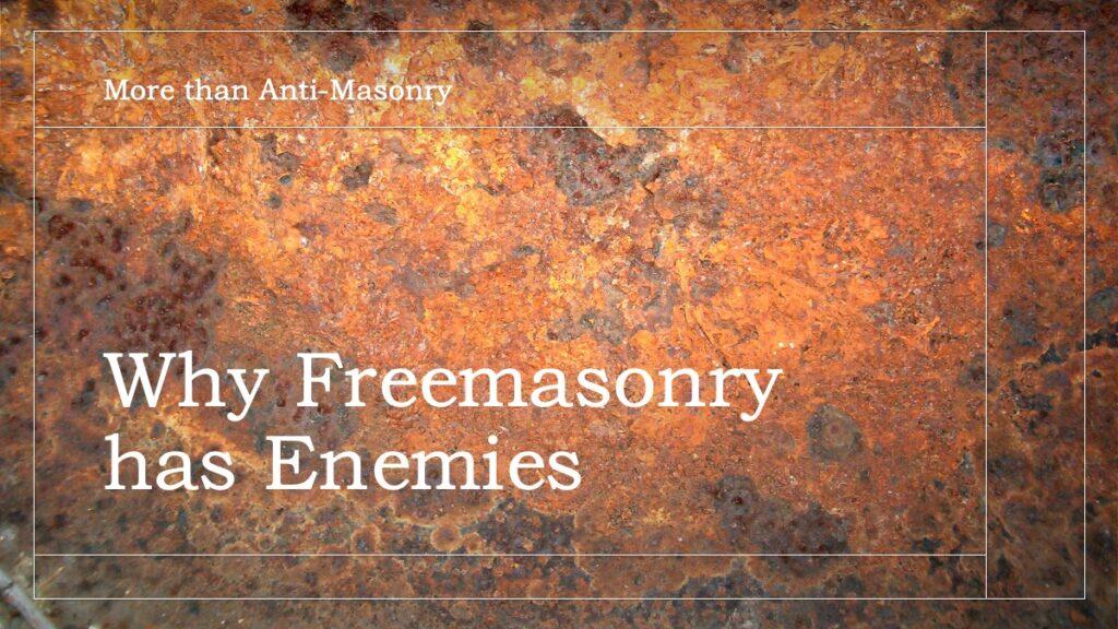 Why does Freemasonry have enemies?